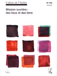 Bernard Stéphan - Cahiers de l'Atelier N° 552, janvier-mars : Mission ouvrière : des lieux et des liens.