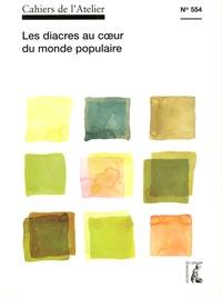 Bernard Stéphan - Cahiers de l'Atelier N° 554, octobre-déce : Les diacres au coeur du monde populaire.