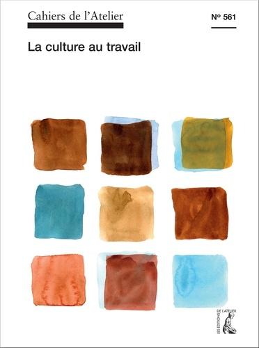 Cahiers de l'Atelier N° 561 La culture au travail