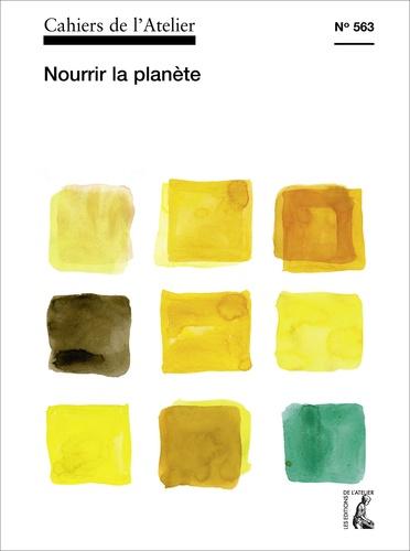 Cahiers de l'Atelier N° 563 Nourrir la planète