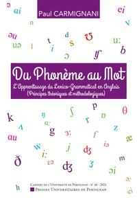 Paul Carmignani - Cahiers de l'université de Perpignan N° 44, 2021 : Du phonème au mot - L'apprentissage du lexico-grammatical en anglais (Principes théoriques et méthodologiques).