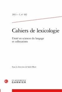 Salah Mejri - Cahiers de lexicologie N° 102, 2013-1 : Unité en sciences du langage et collocations.
