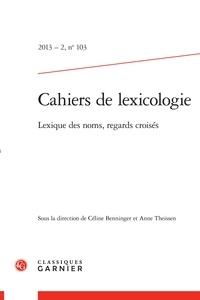 Céline Benninger et Anne Theissen - Cahiers de lexicologie N° 103, 2013-2 : Lexique des noms, regards croisés.