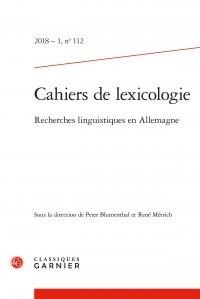 Peter Blumenthal et René Métrich - Cahiers de lexicologie N° 112, 2018-1 : Recherches linguistiques en Allemagne.