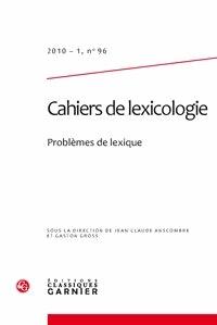 Jean-Claude Anscombre et Gaston Gross - Cahiers de lexicologie N° 96, 2010-1 : Problèmes de lexique.