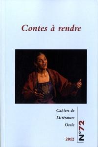 Nicole Belmont et Josiane Bru - Cahiers de Littérature Orale N° 72/2012 : Contes à rendre.