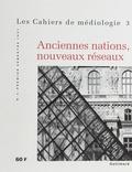 Collectif - Cahiers de médiologie N° 3 : Anciennes nations, nouveaux réseaux.