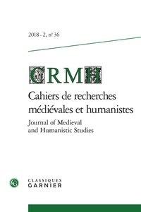 Cahiers de Recherches Médiévales et Humanistes N° 36/2018.pdf