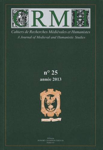 CRMH - Cahiers de Recherches Médiévales et Humanistes N° 25/2013 : .