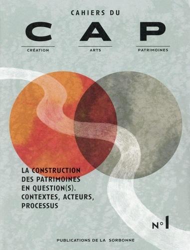 Cahiers du CAP N° 1 La construction des patrimoines en questions. Contextes, acteurs, processus