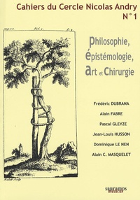 Frédéric Dubrana et Alain Fabre - Cahiers du Cercle Nicolas Andry N° 1 : Philosophie, épistémologie, art et chirurgie.