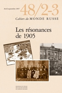 Michel Tissier et Juliette Cadiot - Cahiers du Monde russe N° 48/2-3, Avril-Sep : Les résonances de 1905.