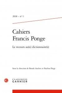 Benoît Auclerc et Pauline Flepp - Cahiers Francis Ponge N° 1, 2018 : Le recours au(x) dictionnaire(s).