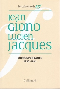 Jean Giono et Lucien Jacques - Cahiers Jean Giono N° 2 : Correspondance Jean Giono - Lucien Jacques (1922-1929).