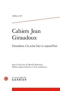 Mireille Brémond et Hélène Laplace-Claverie - Cahiers Jean Giraudoux N° 47, 2019 : Giraudoux à la scène hier et aujourd'hui.