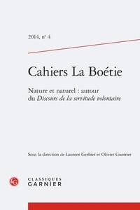 Laurent Gerbier et Olivier Guerrier - Cahiers La Boétie N° 4/2014 : Nature et naturel : autour du Discours de la servitude volontaire.