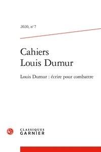 Françoise Dubosson et François Jacob - Cahiers Louis Dumur N° 7, 2020 : Ecrire pour combattre.