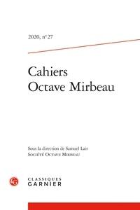 Samuel Lair - Cahiers Octave Mirbeau N° 27, 2020 : .