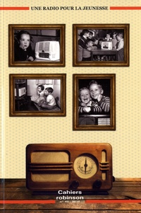 Francis Marcoin - Cahiers Robinson N° 40/2016 : Une radio pour la jeunesse.