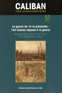 Héliane Ventura et Françoise Besson - Caliban N° 53/2015 : La guerre de 14 re-présentée : l'art comme réponse à la guerre.