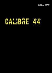 Michel Dupuy - Calibre 44.