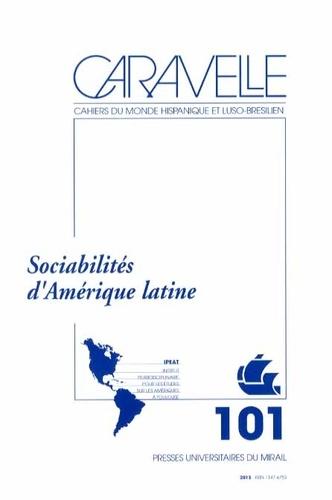 Michel Bertrand et Thomas Calvo - Caravelle N° 101, Décembre 201 : Sociabilités d'Amérique latine.