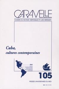 Michel Bertrand et Claire Pailler - Caravelle N° 105, décembre 201 : Cuba, cultures contemporaines.