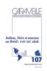 Michel Bertrand et Claire Pailler - Caravelle N° 107, décembre 201 : Indiens, noirs et marrons au Brésil septentrional : XVIIe - XIXe siècle.