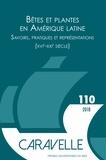 Sylvie Mégevand et Catherine Heymann - Caravelle N° 110, juin 2018 : Bêtes et plantes en Amérique latine - Savoirs, pratiques et représentations (XVIe-XXIe siècle).