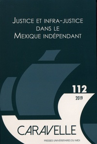 Daniela Marino et Evelyne Sanchez - Caravelle N° 112, juin 2019 : Justice et infra-justice dans le Mexique indépendant.