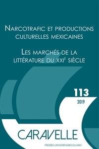 Emmanuel Vincenot et Gersende Camenen - Caravelle N° 113, décembre 201 : Narcotrafic et productions culturelles mexicaines ; Les marchés de la littérature du XXIe siècle.
