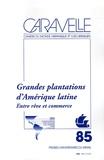 Jacques Gilard et Jean-Christian Tulet - Caravelle N° 85, Décembre 2005 : Grandes plantations d'Amérique latine - Entre rêve et commerce.