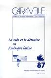 Claire Pailler et Karim Benmiloud - Caravelle N° 87, Décembre 2006 : La ville et le détective en Amérique latine.