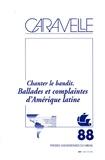 Jacques Gilard - Caravelle N° 88, Juin 2007 : Chanter le bandit - Ballades et complaintes d'Amérique latine.
