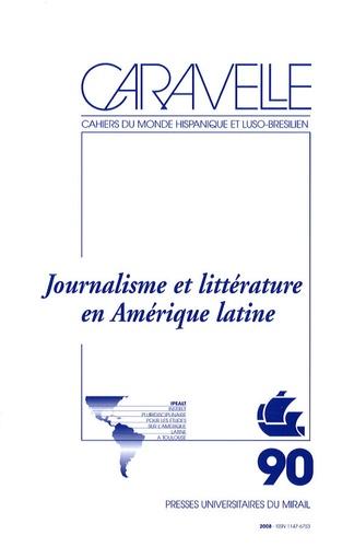 Jacques Gilard et Modesta Suarez - Caravelle N° 90, Juin 2008 : Journalisme et littérature en Amérique latine.