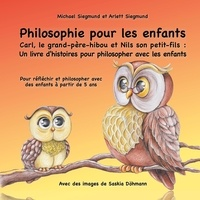 Michael Siegmund et Arlett Siegmund - Carl, le grand-père-hibou et Nils son petit-fils - Un livre d'histoires pour philosopher avec les enfants.