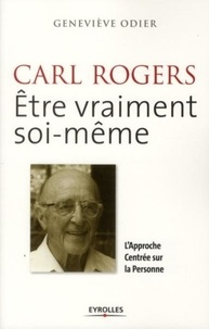 Geneviève Odier - Carl Rogers - Etre vraiment soi-même - L'Approche Centrée sur la Personne.