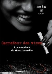 John Ray - Carrefour des vices - Les enquêtes de Marc Deauville.