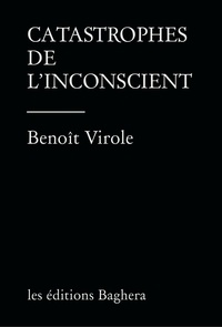 Benoît Virole - Catastrophes de l'inconscient.
