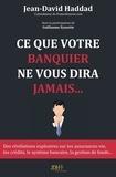 Jean-David Haddad - Ce que votre banquier ne vous dira jamais....