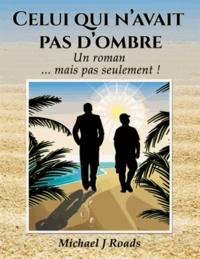 Michael J. Roads - Celui qui n'avait pas d'ombre - Un roman... mais pas seulement !.