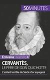 Constantin Maes - Cervantès, le père de Don Quichotte - L'enfant terrible du Siècle d'or espagnol.
