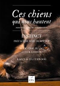 Jack London et James Oliver Curwood - Ces chiens qui nous hantent - Tome 2, Instinct.