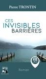 Pierre Trontin - Ces invisibles barrières.