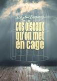 Marjorie Levasseur - Ces oiseaux qu'on met en cage.