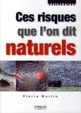 Pierre Martin - Ces risques que l'on dit naturels.