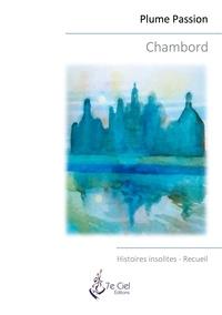Plume Passion - Chambord - Histoires insolites.