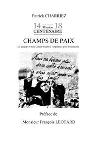 Patrick Charriez - Champs de paix - Du désespoir de la Grande Guerre à l'éspérance pour l'humanité.