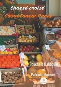 Bouchaïb Bahbouhi et Patricia Manzano - Chassé croisé Casablanca-Paris.