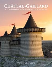 Jacques Martel - Château-Gaillard - La forteresse de Richard Coeur de Lion.